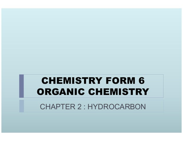 CHEMISTRY FORM 6 ORGANIC CHEMISTRY CHAPTER 2 : HYDROCARBON