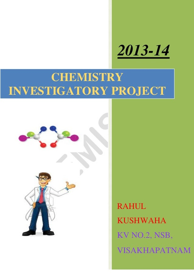 best chemistry project jaa s chemistry project dsru m chemistry  chemistry investigatory project class 2013 14 rahul kushwaha kv no 2 nsb visakhapatnam chemistry investigatory project