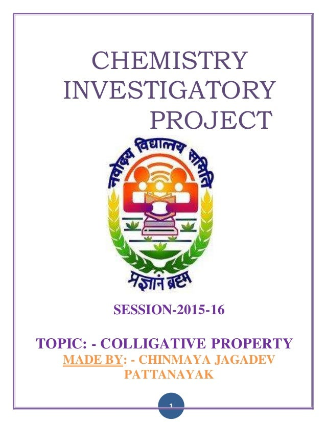 1 CHEMISTRY INVESTIGATORY PROJECT SESSION-2015-16 TOPIC: - COLLIGATIVE PROPERTY MADE BY: - CHINMAYA JAGADEV PATTANAYAK