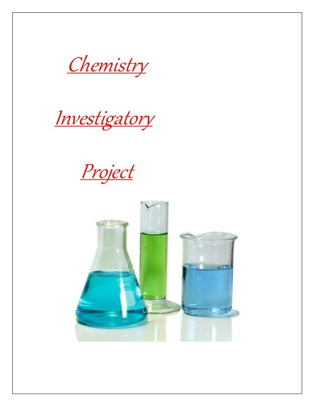 chemistry investigatory project Science investigatory project qualifications this contest is open to all bona fide grade 9 and 4th research paperyear students of any public or private.