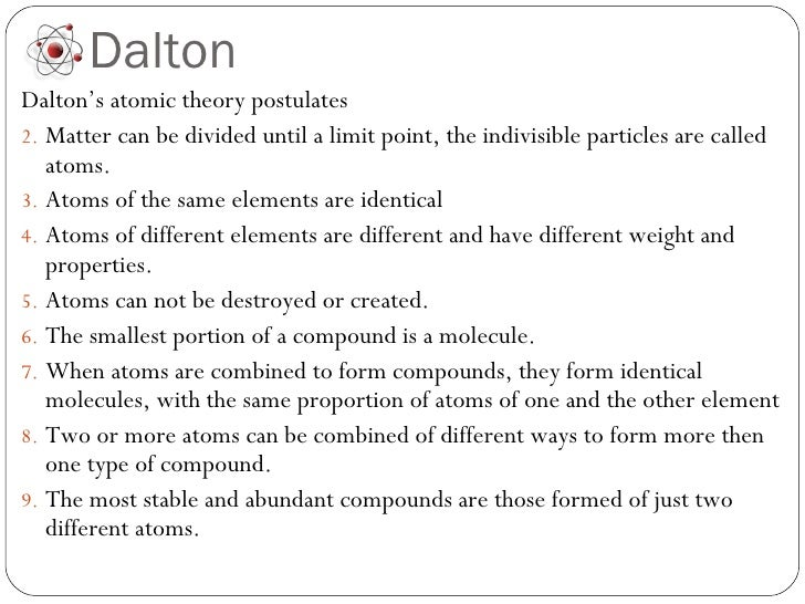 a study of john daltons atomic theory of matter This discovery led to one of his greatest discoveries: all matter is made up of individual particles called atoms he developed this discovery into his atomic theory dalton received many honors for the work he did his quaker upbringing, and the modesty encouraged in that practice, prompted him to resist public praise.