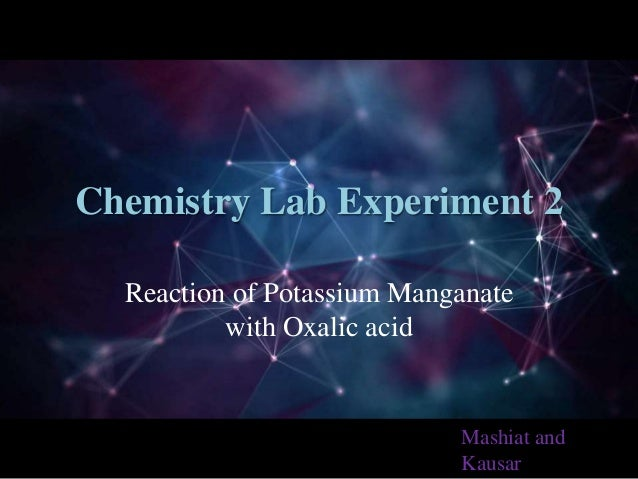 Chemistry Lab Experiment 2 Reaction of Potassium Manganate with Oxalic acid Mashiat and Kausar