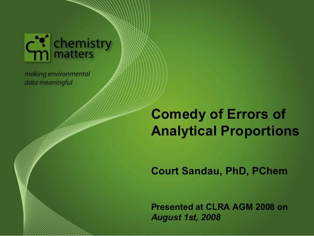 Comedy of Errors of Analytical Proportions Court Sandau, PhD, PChem Presented at CLRA AGM 2008 on August 1st, 2008