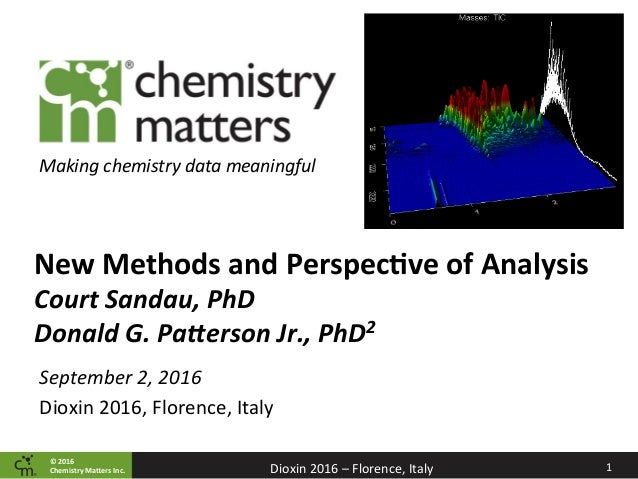 ©	2016		 Chemistry	Ma2ers	Inc. 1	Dioxin	2016	–	Florence,	Italy	 Making	chemistry	data	meaningful	 New	Methods	and	Perspec=...