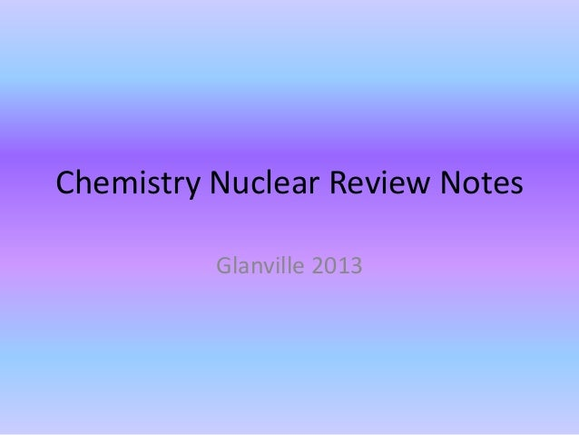Chemistry Nuclear Review NotesGlanville 2013