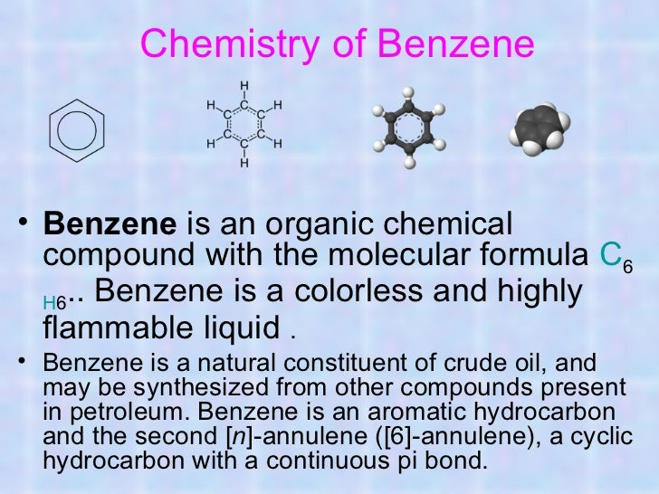 Chemistry of Benzene• Benzene is an organic chemical  compound with the molecular formula C6  H6.. Benzene is a colorless ...