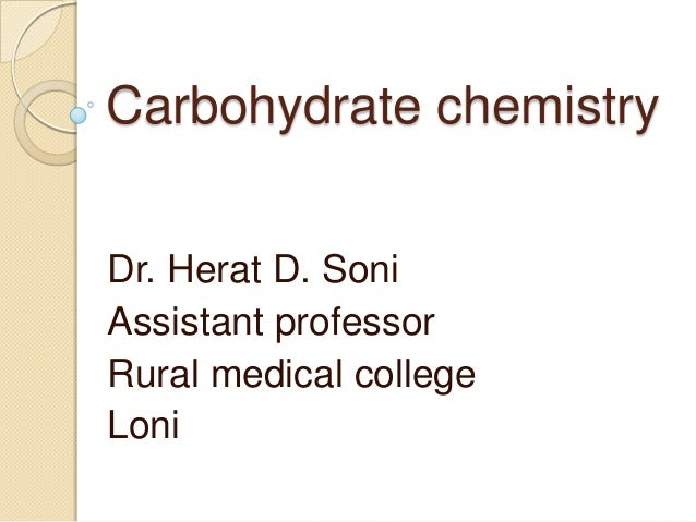 Carbohydrate chemistry Dr. Herat D. Soni Assistant professor Rural medical college Loni