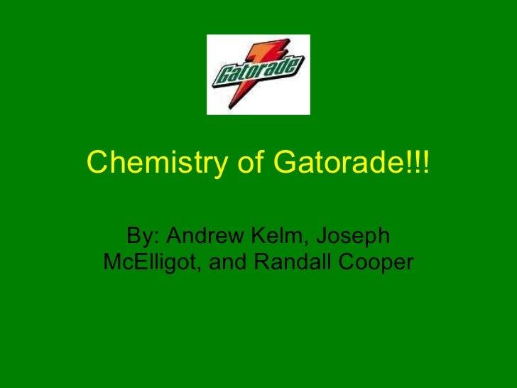 Chemistry of Gatorade!!! By: Andrew Kelm, Joseph McElligot, and Randall Cooper