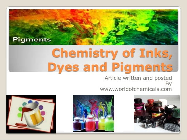 Chemistry of Inks, Dyes and Pigments Article written and posted By www.worldofchemicals.com