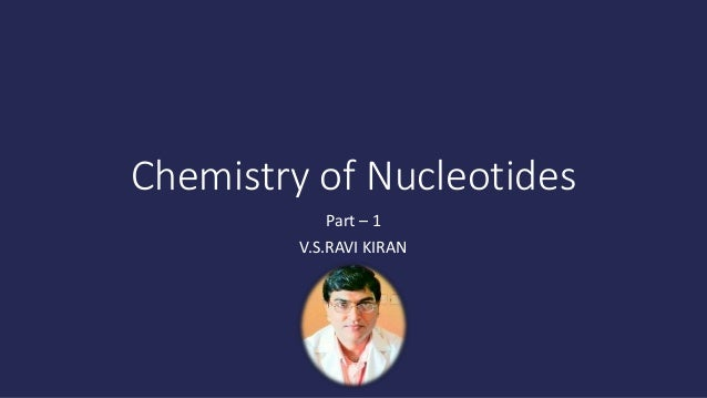 Chemistry of Nucleotides Part – 1 V.S.RAVI KIRAN