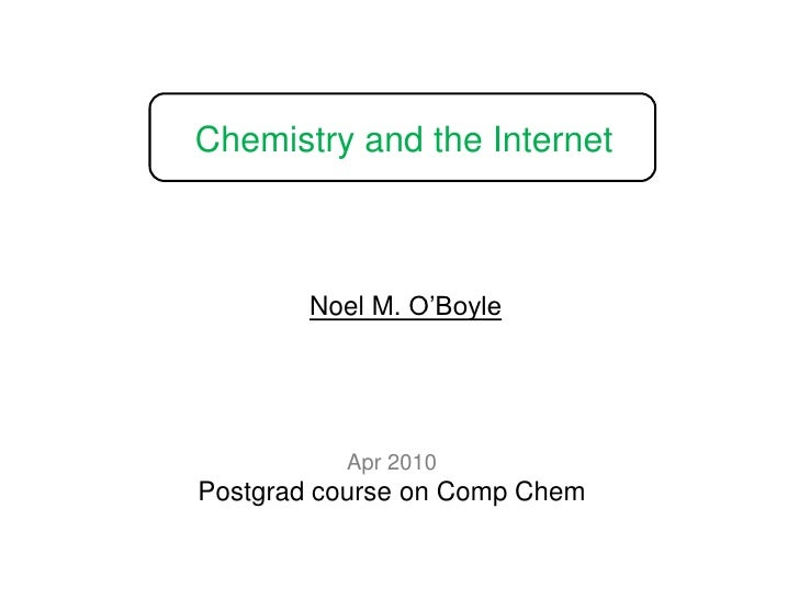 Chemistry and the Internet<br />Noel M. O'Boyle<br />Apr 2010<br />Postgrad course on Comp Chem<br />