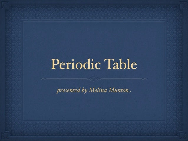 Periodic Table presented by Melina Munton