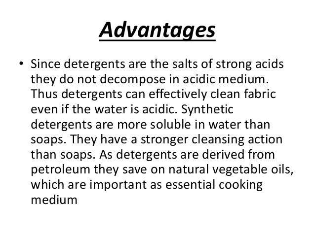 What are the advantages of detergent over soap?