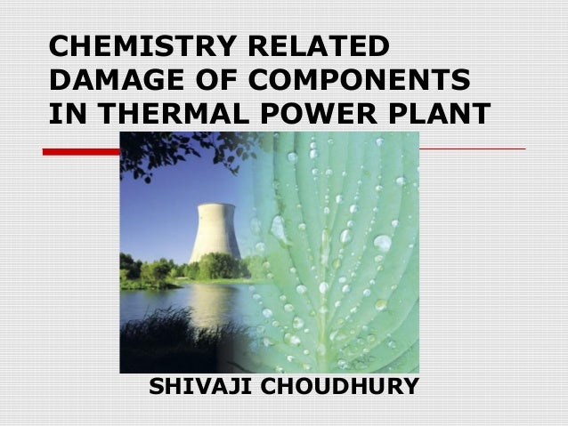 CHEMISTRY RELATED  DAMAGE OF COMPONENTS  IN THERMAL POWER PLANT  SHIVAJI CHOUDHURY