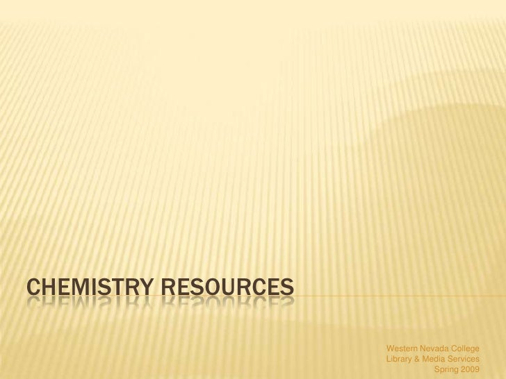 CHEMISTRY RESOURCES                        Western Nevada College                       Library & Media Services          ...