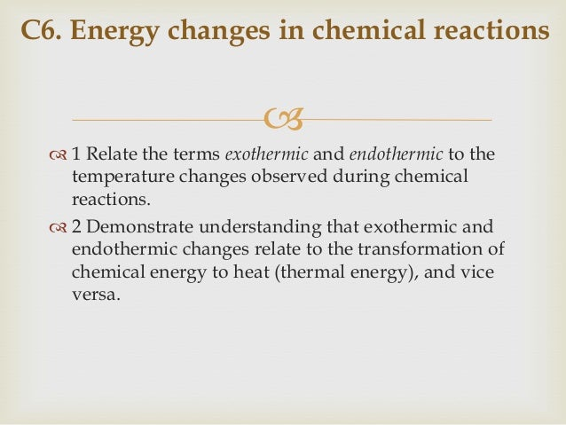   1 Relate the terms exothermic and endothermic to the temperature changes observed during chemical reactions.  2 Demon...