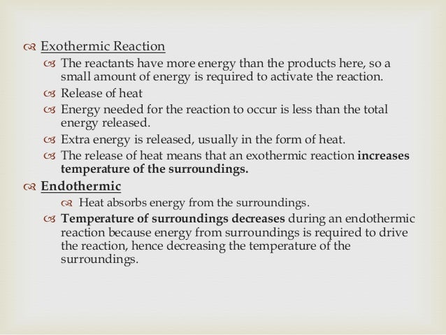  Exothermic Reaction  The reactants have more energy than the products here, so a small amount of energy is required to ...