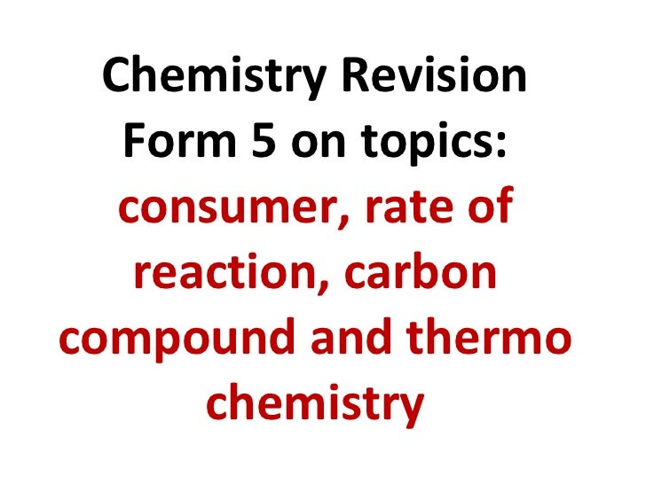 Chemistry Revision Form 5 on topics: consumer, rate of reaction, carbon compound and thermo chemistry