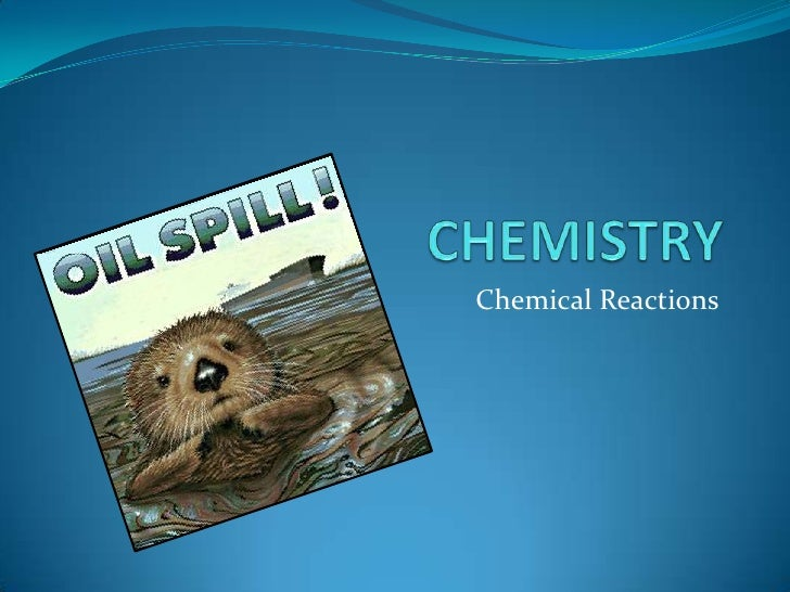 CHEMISTRY<br />Chemical Reactions<br />