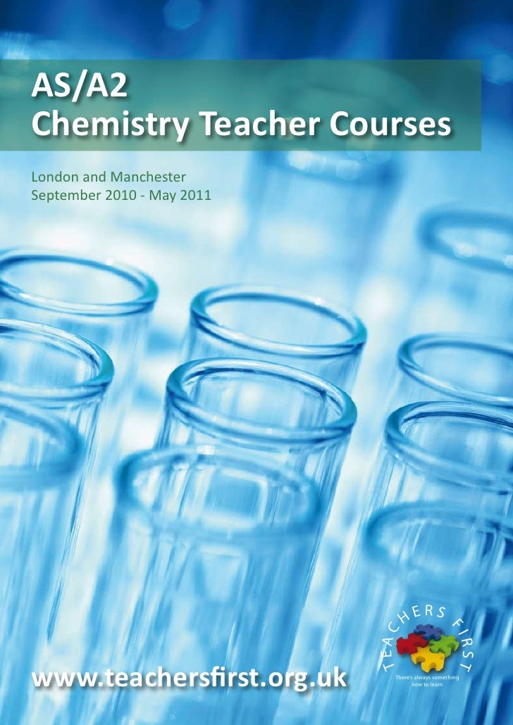 AS/A2 Chemistry Teacher Courses London and Manchester September 2010 - May 2011                                           ...
