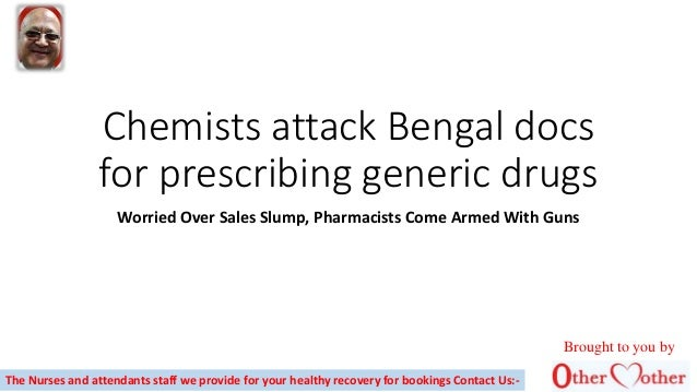 Chemists attack Bengal docs for prescribing generic drugs Worried Over Sales Slump, Pharmacists Come Armed With Guns The N...