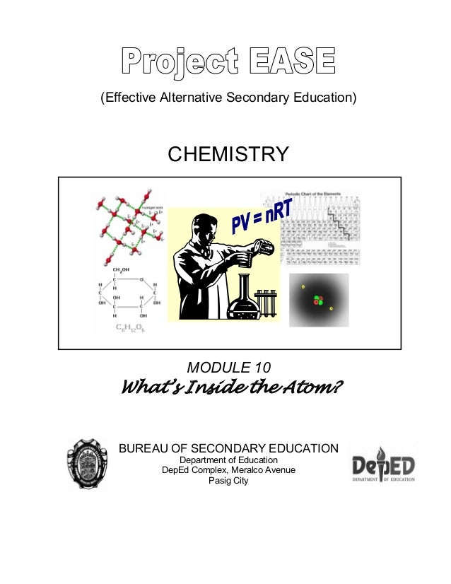 (Effective Alternative Secondary Education) CHEMISTRY MODULE 10 What's Inside the Atom? BUREAU OF SECONDARY EDUCATION Depa...