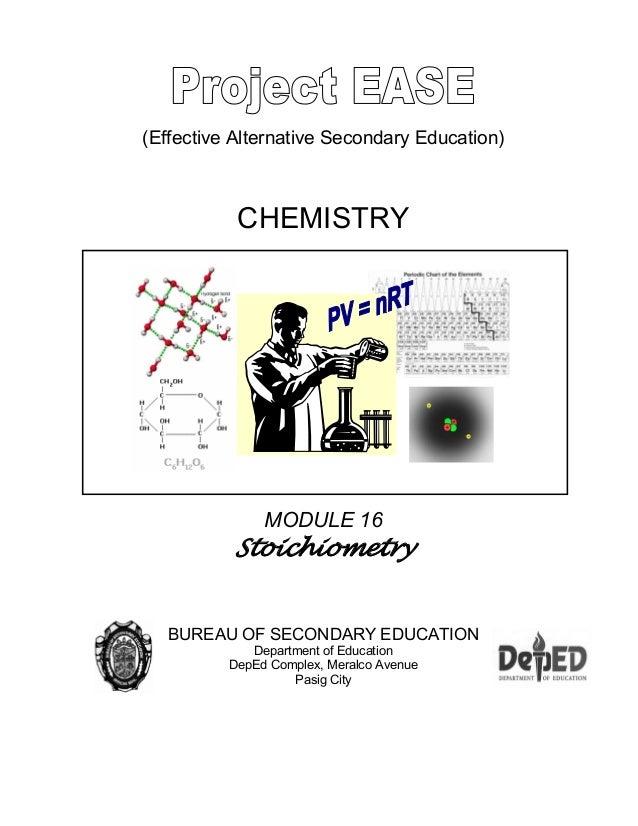 (Effective Alternative Secondary Education) CHEMISTRY MODULE 16 Stoichiometry BUREAU OF SECONDARY EDUCATION Department of ...