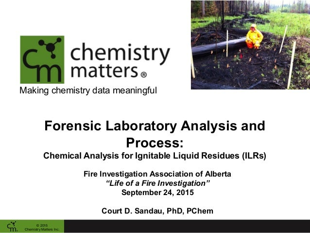 Making chemistry data meaningful Forensic Laboratory Analysis and Process: Chemical Analysis for Ignitable Liquid Residues...