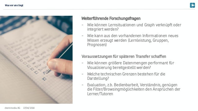 17/04/2018chemmedia AG Weiterführende Forschungsfragen - Wie können Lernsituationen und Graph verknüpft oder integriert we...