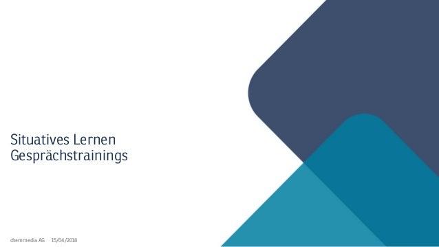 15/04/2018chemmedia AG Situatives Lernen Gesprächstrainings