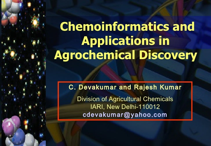 Chemoinformatics and Applications in Agrochemical Discovery C. Devakumar and Rajesh Kumar Division of Agricultural Chemica...