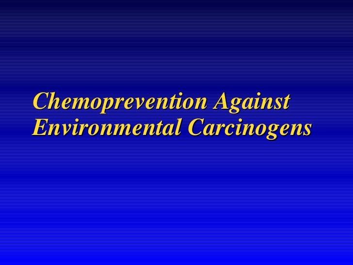 Chemoprevention Against Environmental Carcinogens