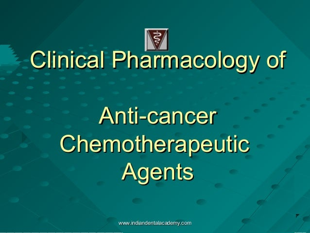 Clinical Pharmacology of Anti-cancer Chemotherapeutic Agents www.indiandentalacademy.com