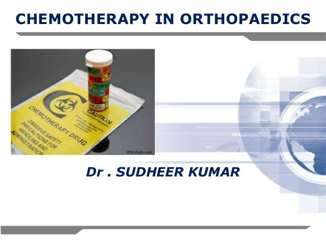 CHEMOTHERAPY IN ORTHOPAEDICS  Dr . SUDHEER KUMAR  1