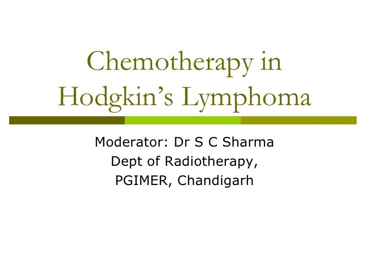 Chemotherapy in Hodgkin's Lymphoma Moderator: Dr S C Sharma Dept of Radiotherapy, PGIMER, Chandigarh