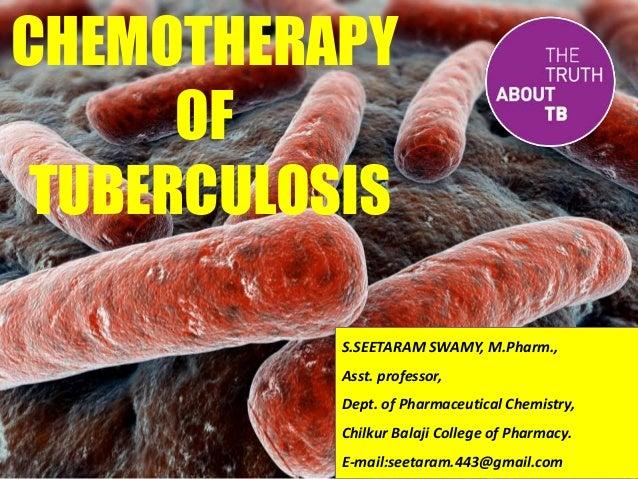 CHEMOTHERAPY OF TUBERCULOSIS S.SEETARAM SWAMY, M.Pharm., Asst. professor, Dept. of Pharmaceutical Chemistry, Chilkur Balaj...