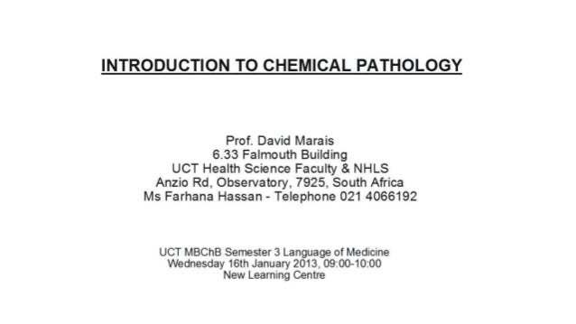 INTRODUCTION TO CHEMICAL PATHOLOGY               Prof. David Marais             6.33 Falmouth Building       UCT Health Sc...