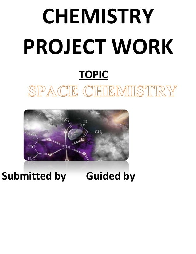 CHEMISTRY PROJECT WORK TOPIC Submitted by Guided by