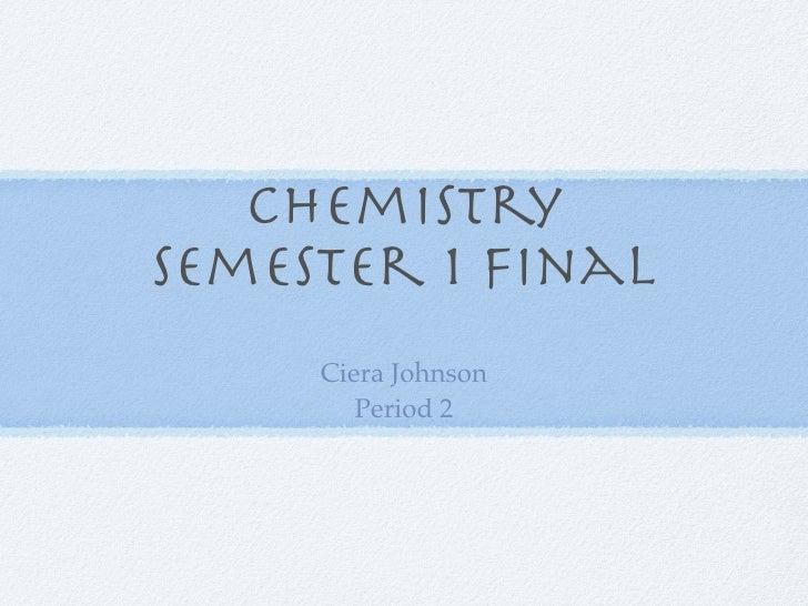 ChemistrySemester 1 Final     Ciera Johnson        Period 2