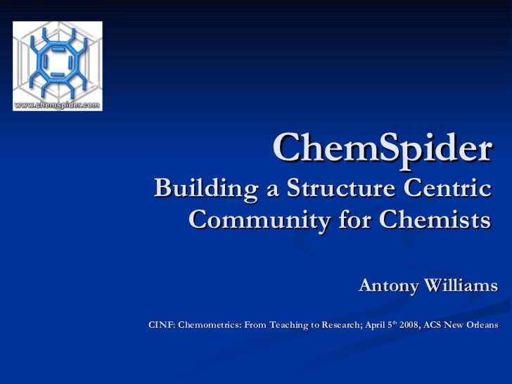 ChemSpider   Building a Structure Centric  Community for Chemists  Antony Williams CINF: Chemometrics: From Teaching to Re...
