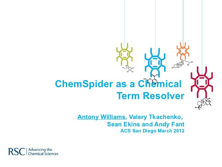 ChemSpider as a Chemical           Term Resolver    Antony Williams, Valery Tkachenko,            Sean Ekins and Andy Fant...