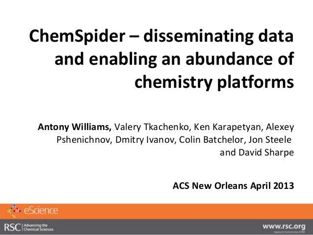 ChemSpider – disseminating data   and enabling an abundance of            chemistry platforms Antony Williams, Valery Tkac...