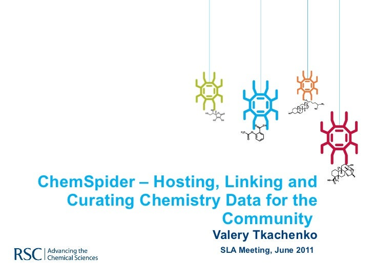 ChemSpider – Hosting, Linking and Curating Chemistry Data for the Community  Valery Tkachenko SLA Meeting, June 2011