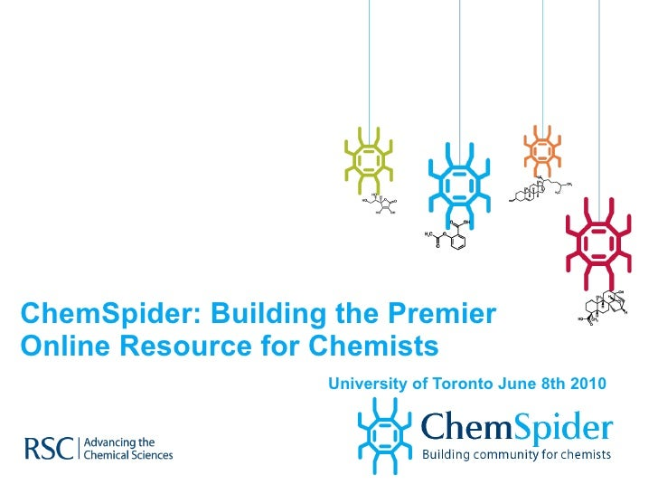 ChemSpider: Building the Premier  Online Resource for Chemists   University of Toronto June 8th 2010