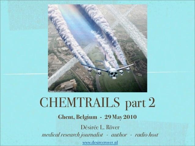 CHEMTRAILS part 2      Ghent, Belgium - 29 May 2010                 Désirée L. Rövermedical research journalist - author -...