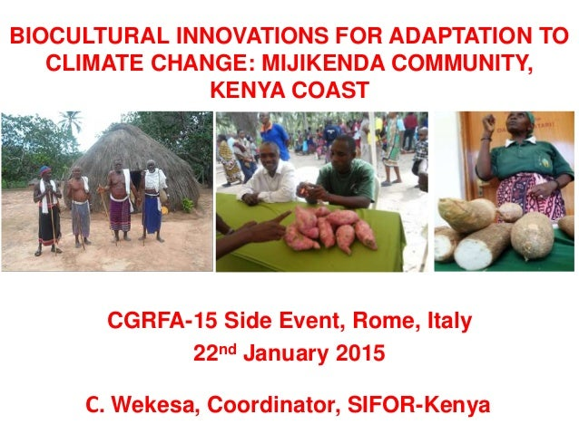 BIOCULTURAL INNOVATIONS FOR ADAPTATION TO CLIMATE CHANGE: MIJIKENDA COMMUNITY, KENYA COAST CGRFA-15 Side Event, Rome, Ital...