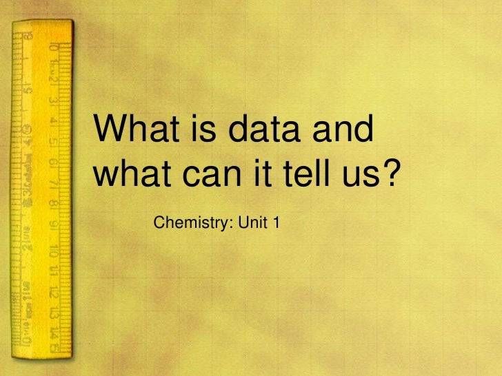 What is data and what can it tell us?<br />Chemistry: Unit 1<br />