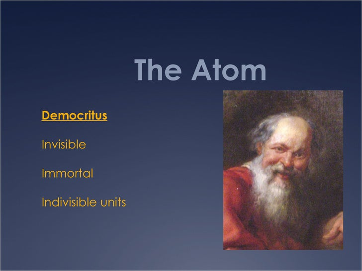 The Atom Democritus Invisible Immortal Indivisible units