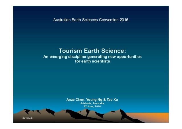 Tourism Earth Science: An emerging discipline generating new opportunities for earth scientists Anze Chen, Young Ng & Tao ...