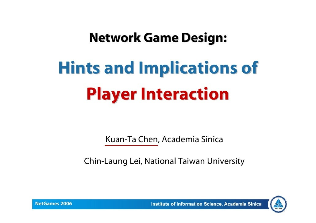 Network Game Design:          Hints and Implications of            Player Interaction                       Kuan-Ta Chen, ...